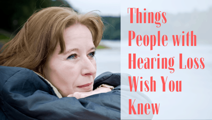 Things People with Hearing Loss Wished You Knew