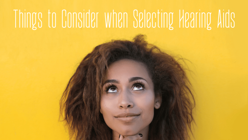Things to Consider when Selecting Hearing Aids